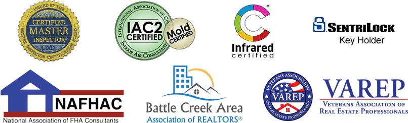 Home Inspector Certification Logos incl InterNachi, NAFHAC, Certified Master Inspector, Veterans Association of Real Estate Professionals, IAC2 Mold Certified, SentriLock Key Holder, Battle Creek Area Association of Realtors